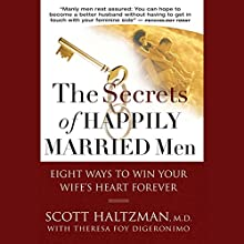 The Secrets of Happily Married Men: Eight Ways to Win Your Wife's Heart Forever Audiobook by Scott Haltzman, Theresa Foy DiGeronimo Narrated by Ax Norman
