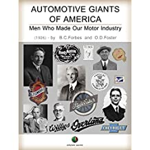 Automotive giants of America: Men who made our Motor Industry (History of the Automobile Book 5)