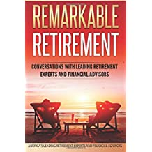 Remarkable Retirement Volume 1: Conversations with Leading Retirement Experts and Financial Advisors (Remarkable Retirement Series)