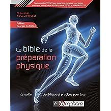 La Bible de la préparation physique - 1re édition: Le guide scientifique et pratique pour tous (ARTICLES SANS C)