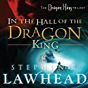 In the Hall of the Dragon King: Dragon King Trilogy, Book 1 Hörbuch von Stephen R. Lawhead Gesprochen von: Tim Gregory