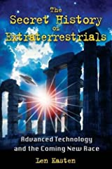 The Secret History of Extraterrestrials: Advanced Technology and the Coming New Race Paperback