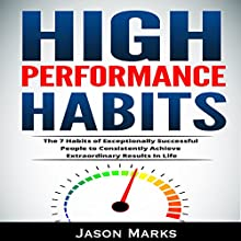 High Performance Habits: The 7 Habits of Exceptionally Successful People to Consistently Achieve Extraordinary Results in Life: Small Habits & High Performance Habits Series, Book 5 Audiobook by Jason Marks Narrated by Art Stone