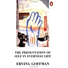 The Presentation of Self in Everyday Life [Paperback] [UK] (Author) Erving Goffman