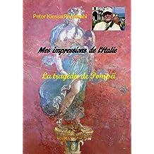 Mes impressions de l'Italie: La tragédie de Pompéi (French Edition)