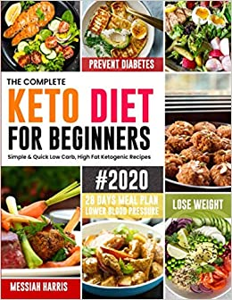 Amazon Com The Complete Keto Diet For Beginners 2020 Simple Quick Low Carb High Fat Ketogenic Recipes With 28 Days Meal Plan To Lose Weight Prevent Diabetes And Lower Blood Pressure 9781708325145