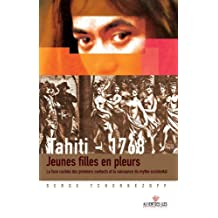 Tahiti 1768. Jeunes filles en pleurs.: La face cachée des premiers contacts et la naissance du mythe occidental. (Culture océanienne)