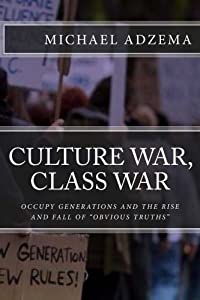 Culture War, Class War: Occupy Generations and the Rise and Fall of Obvious Truths (Return to Grace) by Michael Adzema (2013-10-25)