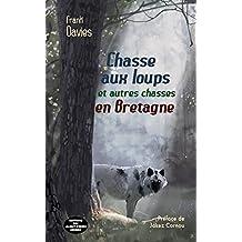 Chasses aux loups et autres chasses en Bretagne (French Edition)