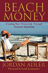 Beach Money; Creating Your Dream Life Through Network Marketing Paperback