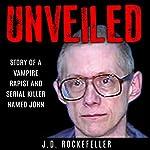 Unveiled: Story of a Vampire Rapist and Serial Killer Named John | J.D. Rockefeller