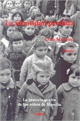 La identidad perdida: La historia oculta de los Niños de Morelia Umbriel histórica: Amazon.es: Moreno, Lola: Libros