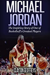 Michael Jordan: The Inspiring Story of One of Basketball's Greatest Players (Basketball Biography Books) Paperback