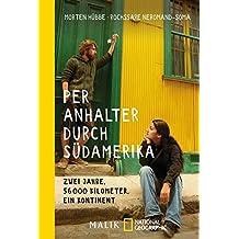 Per Anhalter durch Südamerika: Zwei Jahre, 56.000 Kilometer, ein Kontinent (German Edition)
