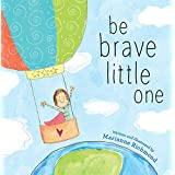 Be Brave Little One: An Inspiring Book About Courage For Babies, Baby Showers, Graduation, And More