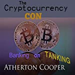The Cryptocurrency Con: Banking on Tanking | Atherton Cooper