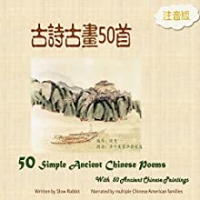Pinyin Version 50 Simple Ancient Chinese Poems with 50 Ancient Chinese Paintings (Chinese Edition) Audiobook by Slow Rabbit Narrated by Multiple Chinese Families