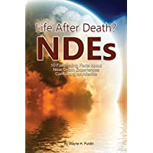 Near Death Experiences: 10 Fascinating Facts  about Beyond-Death NDEs (NDE BooKs 3 Book 1)