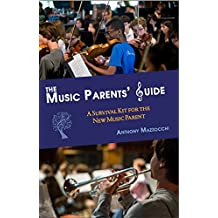 The Music Parents' Guide: A Survival Kit for the New Music Parent