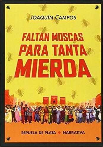 Faltan Moscas Para Tanta Mierda (Narrativa): Amazon.es: Campos, Joaquín: Libros