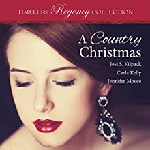A Country Christmas: Timeless Regency Collection, Book 5 Audiobook by Josi S. Kilpack, Carla Kelly, Jennifer Moore Narrated by Sarah Zimmerman