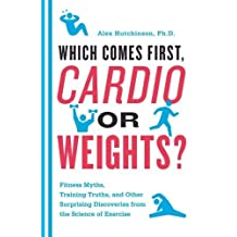 [ Which Comes First, Cardio or Weights?: Fitness Myths, Training Truths, and Other Surprising Discoveries from the Science of Exercise BY Hutchinson, Alex ( Author ) ] { Paperback } 2011