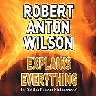 Robert Anton Wilson Explains Everything (or Old Bob Exposes His Ignorance) Rede von Robert Anton Wilson Gesprochen von: Robert Anton Wilson