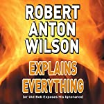 Robert Anton Wilson Explains Everything (or Old Bob Exposes His Ignorance) | Robert Anton Wilson