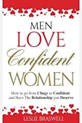Men Love Confident Women: How to Go from Clingy to Confident and Have the Relationship You Deserve Paperback