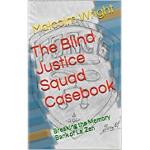 The Blind Justice Squad Casebook: Breaking the Memory Bank of La' Zen