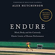 Endure: Mind, Body, and the Curiously Elastic Limits of Human Performance Audiobook by Alex Hutchinson, Malcolm Gladwell - foreword Narrated by Robert G. Slade