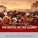 History for Kids: The Battle of the Alamo |  Charles River Editors