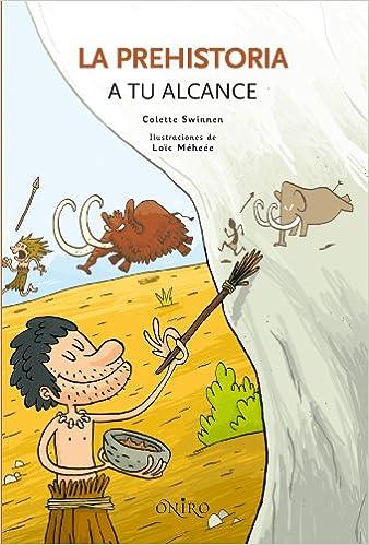 La prehistoria a tu alcance (ONIRO - QUERIDO MUNDO): Amazon.es: Swinnen, Colette, Montsech Angulo, Daniel: Libros
