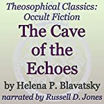 The Cave of the Echoes: Theosophical Classics (Occult Fiction) | Helena P. Blavatsky