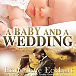 A Baby and a Wedding: The Friessen Legacy, Book 1.5 | Lorhainne Eckhart