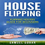 House Flipping: House Flipping Guide for Beginners | Samuel Gobar