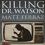 Killing Dr. Watson | Matt Ferraz