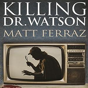 Killing Dr. Watson Audiobook