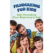 FILMMAKING FOR KIDS: Kids Filmmaking From Beginning To End