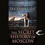 The Secret History of Moscow | Ekaterina Sedia