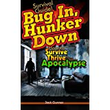 SURVIVAL GUIDE!: Bug In, Hunker Down: Survive the First Three Weeks of an Apocalypse (Outdoor Camping Survival Skills Field Guide Bug Out Bag Prepping ) (Survival Skills Guide Book 3)