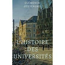 l'Histoire des Universités: Découvrez Toute l'Histoire des Universités (French Edition)
