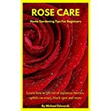 Rose Care: Home Gardening Tips For Beginners: Learn how to get rid of Japanese Beetles, aphids on roses, black spot on roses, and more