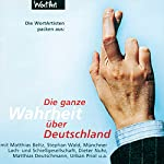 Die WortArtisten packen aus: Die ganze Wahrheit über Deutschland (Die Wahrheit über Deutschland 2) | Matthias Deutschmann,Stephan Wald,Michael Quast,Dieter Nuhr,Urban Priol,Matthias Beltz