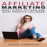 Affiliate Marketing: What Steps to Take and What Profits You Make | Samuel Harrisson