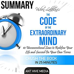 Summary of Vishen Lakhiani's The Code of the Extraordinary Mind: 10 Unconventional Laws to Redfine Your Life and Succeed on Your Own Terms Audiobook