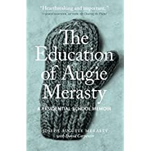 The Education of Augie Merasty: A Residential School Memoir: Unlocking the Truth About Canada's Prisons (The Regina Collection)