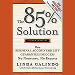 The 85% Solution: How Personal Accountability Guarantees Success - No Nonsense, No Excuses   Linda Galindo