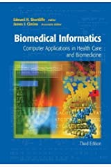 Biomedical Informatics: Computer Applications in Health Care and Biomedicine (Health Informatics) by Edward H. Shortliffe Published by Springer 3rd (third) edition (2012) Hardcover Hardcover