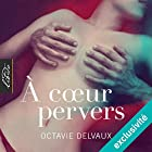 À cœur pervers | Livre audio Auteur(s) : Octavie Delvaux Narrateur(s) : Roland Agami, Linda Limier